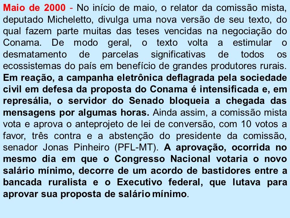 Maio de 2000 - No início de maio, o relator da comissão mista, deputado Micheletto, divulga uma nova versão de seu texto, do qual fazem parte muitas das teses vencidas na negociação do Conama.