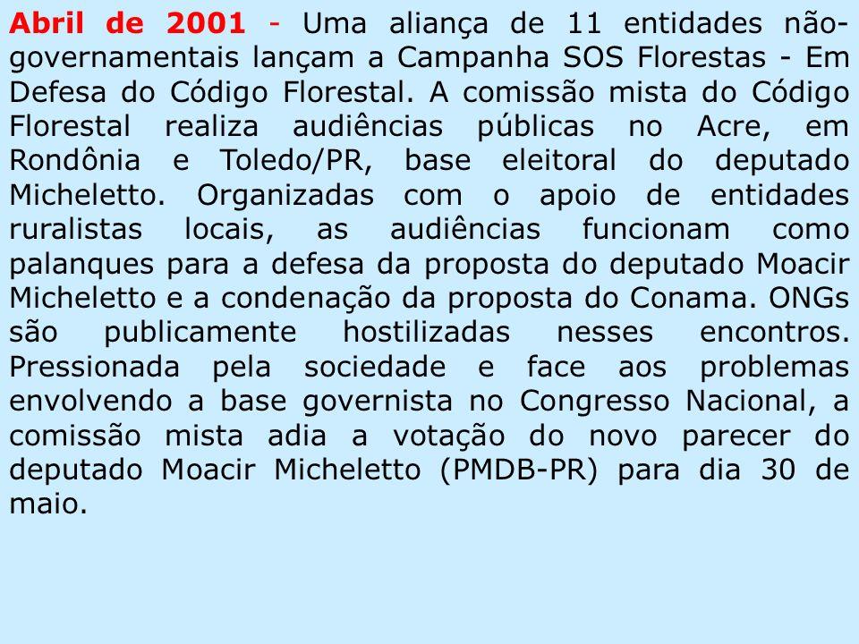Abril de 2001 - Uma aliança de 11 entidades não- governamentais lançam a Campanha SOS Florestas - Em Defesa do Código Florestal.
