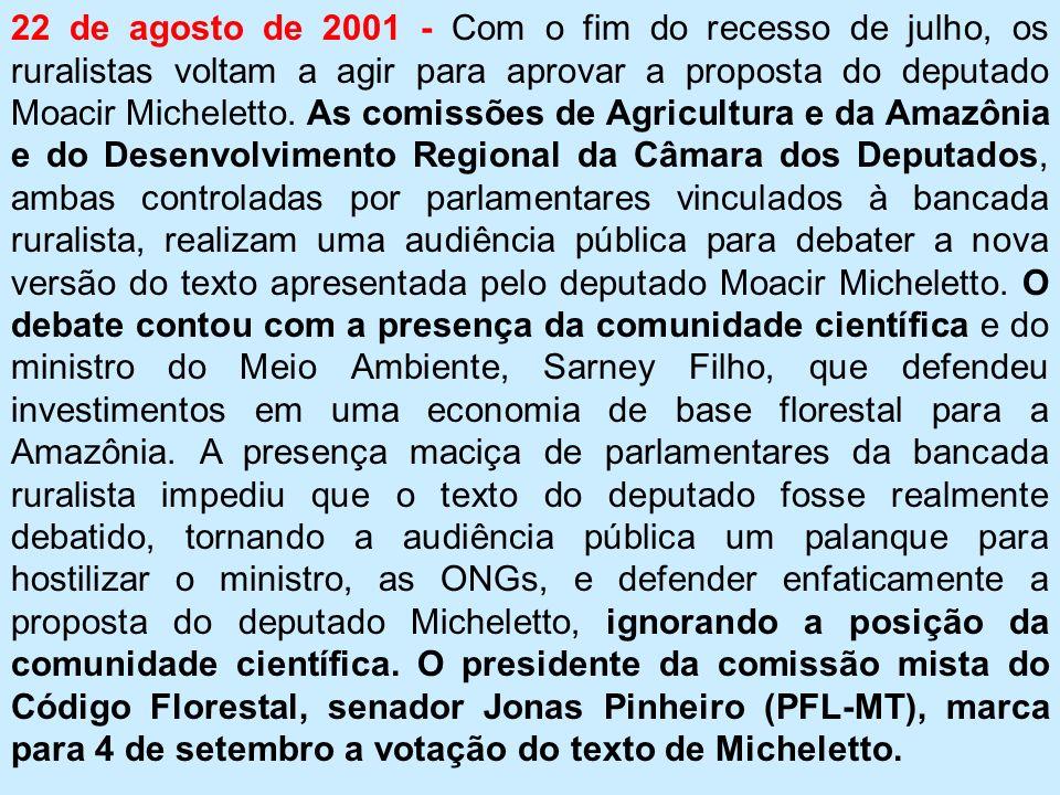 22 de agosto de 2001 - Com o fim do recesso de julho, os ruralistas voltam a agir para aprovar a proposta do deputado Moacir Micheletto.