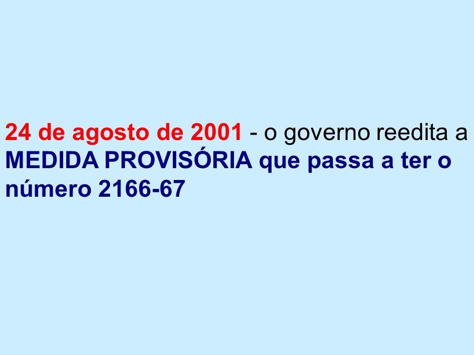 24 de agosto de 2001 - o governo reedita a MEDIDA PROVISÓRIA que passa a ter o número 2166-67