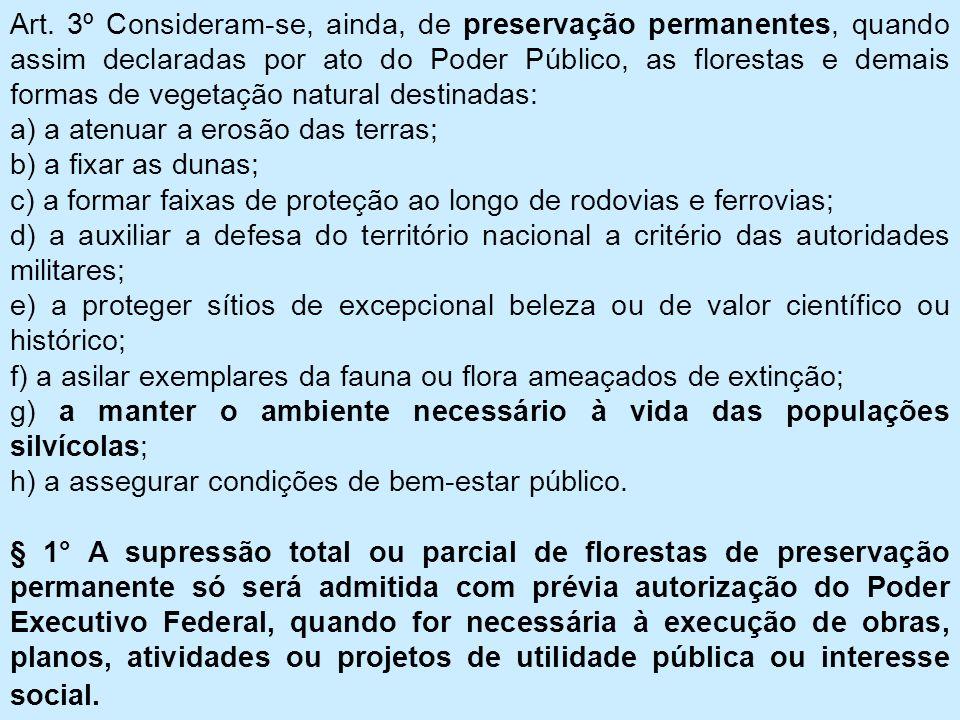 Art. 3º Consideram-se, ainda, de preservação permanentes, quando assim declaradas por ato do Poder Público, as florestas e demais formas de vegetação natural destinadas: