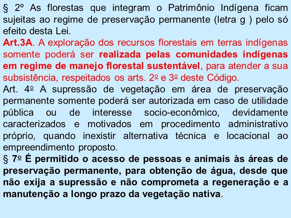 § 2º As florestas que integram o Patrimônio Indígena ficam sujeitas ao regime de preservação permanente (letra g ) pelo só efeito desta Lei.