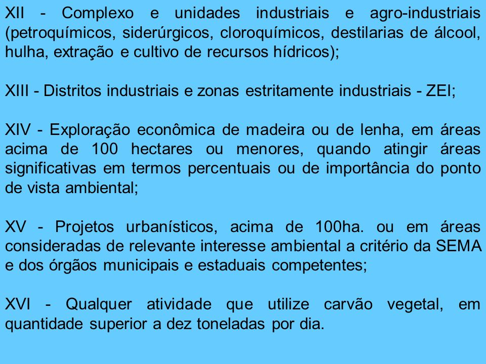 XII - Complexo e unidades industriais e agro-industriais (petroquímicos, siderúrgicos, cloroquímicos, destilarias de álcool, hulha, extração e cultivo de recursos hídricos);