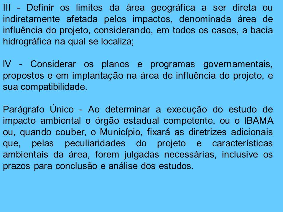III - Definir os limites da área geográfica a ser direta ou indiretamente afetada pelos impactos, denominada área de influência do projeto, considerando, em todos os casos, a bacia hidrográfica na qual se localiza;