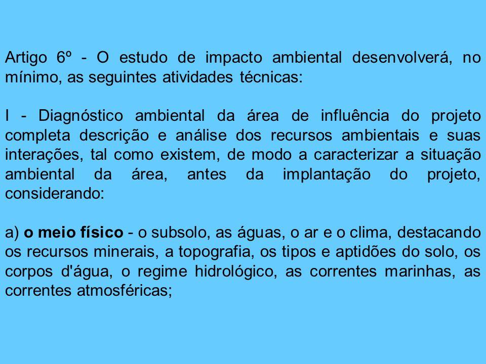 Artigo 6º - O estudo de impacto ambiental desenvolverá, no mínimo, as seguintes atividades técnicas: