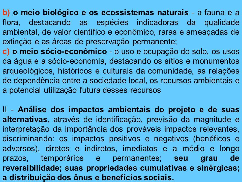 b) o meio biológico e os ecossistemas naturais - a fauna e a flora, destacando as espécies indicadoras da qualidade ambiental, de valor científico e econômico, raras e ameaçadas de extinção e as áreas de preservação permanente;