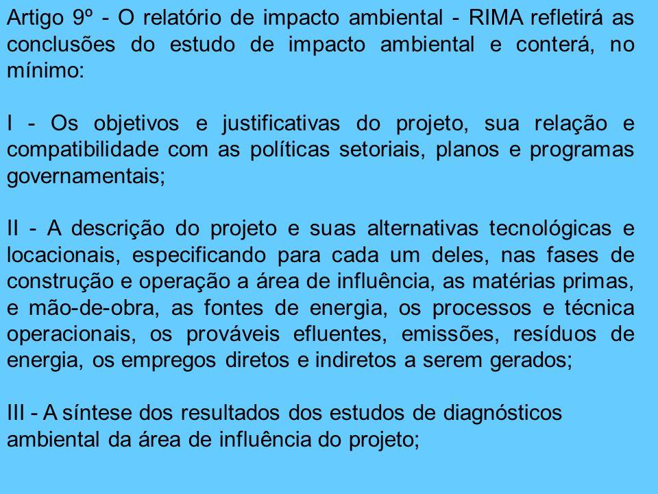 Artigo 9º - O relatório de impacto ambiental - RIMA refletirá as conclusões do estudo de impacto ambiental e conterá, no mínimo: