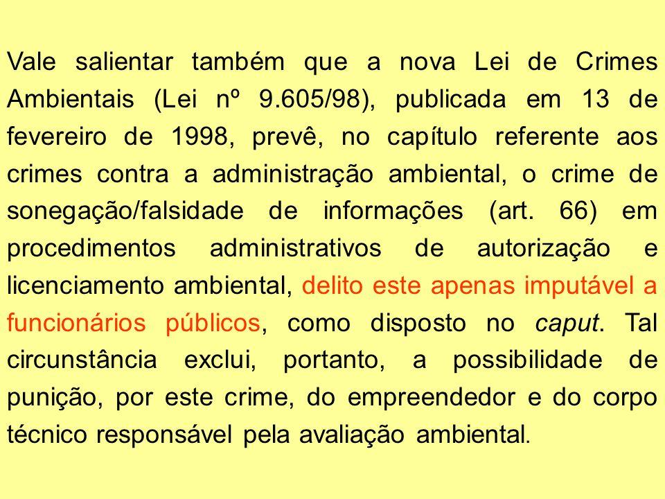 Vale salientar também que a nova Lei de Crimes Ambientais (Lei nº 9