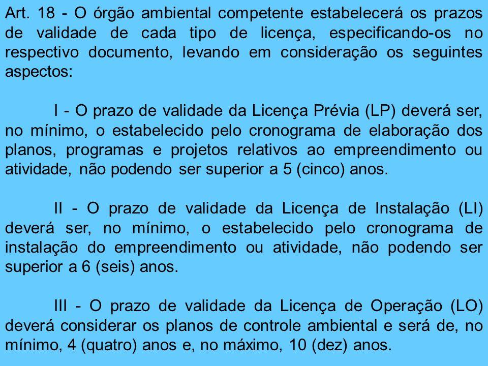 Art. 18 - O órgão ambiental competente estabelecerá os prazos de validade de cada tipo de licença, especificando-os no respectivo documento, levando em consideração os seguintes aspectos: