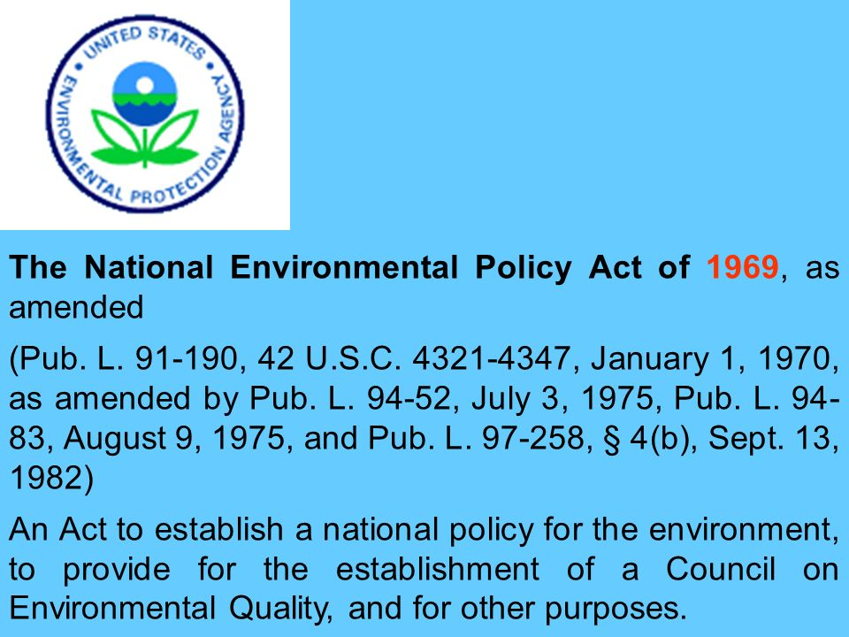 The National Environmental Policy Act of 1969, as amended