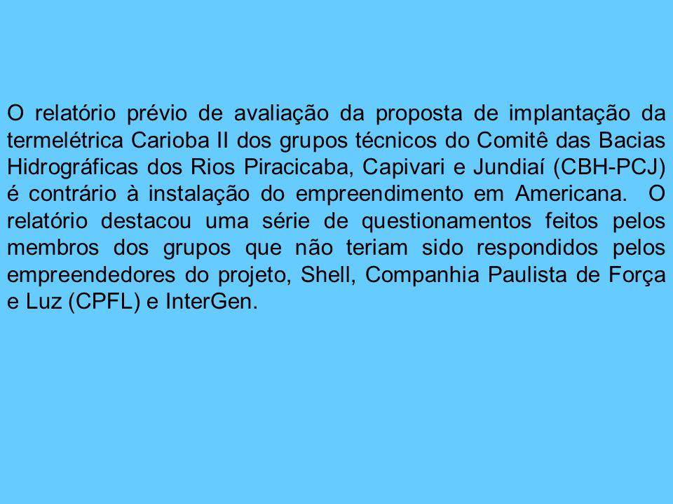 O relatório prévio de avaliação da proposta de implantação da termelétrica Carioba II dos grupos técnicos do Comitê das Bacias Hidrográficas dos Rios Piracicaba, Capivari e Jundiaí (CBH-PCJ) é contrário à instalação do empreendimento em Americana.