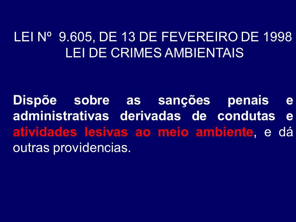 LEI Nº 9.605, DE 13 DE FEVEREIRO DE 1998 LEI DE CRIMES AMBIENTAIS