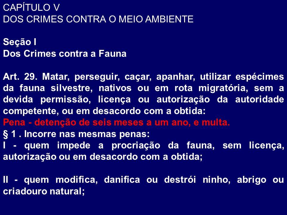 CAPÍTULO V DOS CRIMES CONTRA O MEIO AMBIENTE. Seção I. Dos Crimes contra a Fauna.