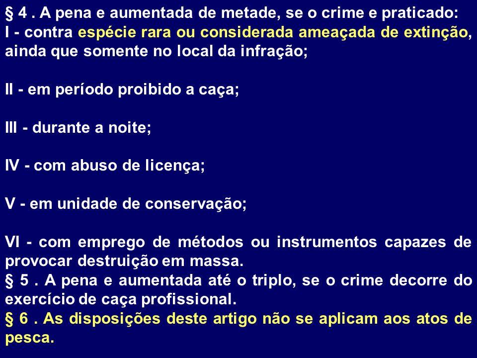 § 4 . A pena e aumentada de metade, se o crime e praticado: