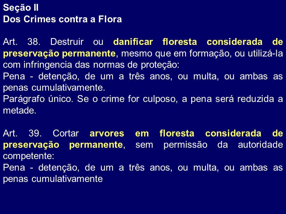Seção II Dos Crimes contra a Flora.