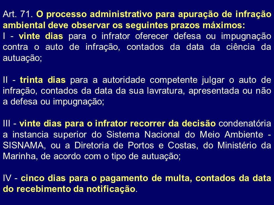 Art. 71. O processo administrativo para apuração de infração ambiental deve observar os seguintes prazos máximos: