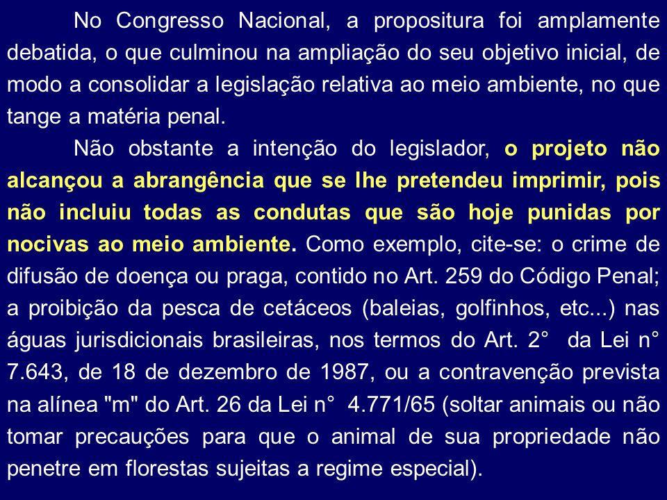 No Congresso Nacional, a propositura foi amplamente debatida, o que culminou na ampliação do seu objetivo inicial, de modo a consolidar a legislação relativa ao meio ambiente, no que tange a matéria penal.