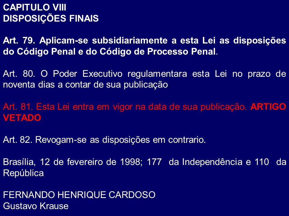 CAPITULO VIII DISPOSIÇÕES FINAIS. Art. 79. Aplicam-se subsidiariamente a esta Lei as disposições do Código Penal e do Código de Processo Penal.