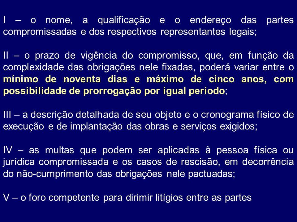 I – o nome, a qualificação e o endereço das partes compromissadas e dos respectivos representantes legais;