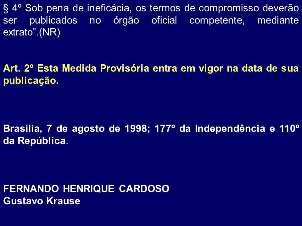 § 4º Sob pena de ineficácia, os termos de compromisso deverão ser publicados no órgão oficial competente, mediante extrato .(NR)