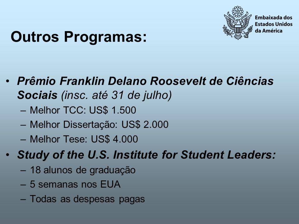 Outros Programas: Prêmio Franklin Delano Roosevelt de Ciências Sociais (insc. até 31 de julho) Melhor TCC: US$ 1.500.