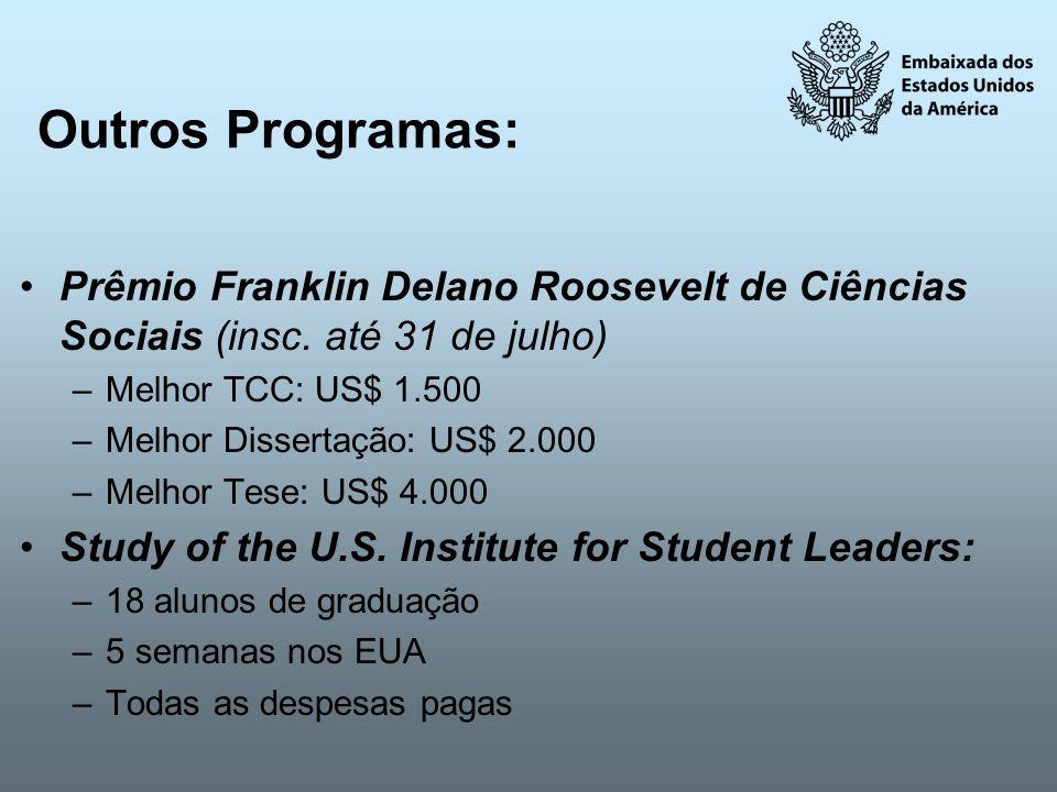 Outros Programas:Prêmio Franklin Delano Roosevelt de Ciências Sociais (insc. até 31 de julho) Melhor TCC: US$ 1.500.