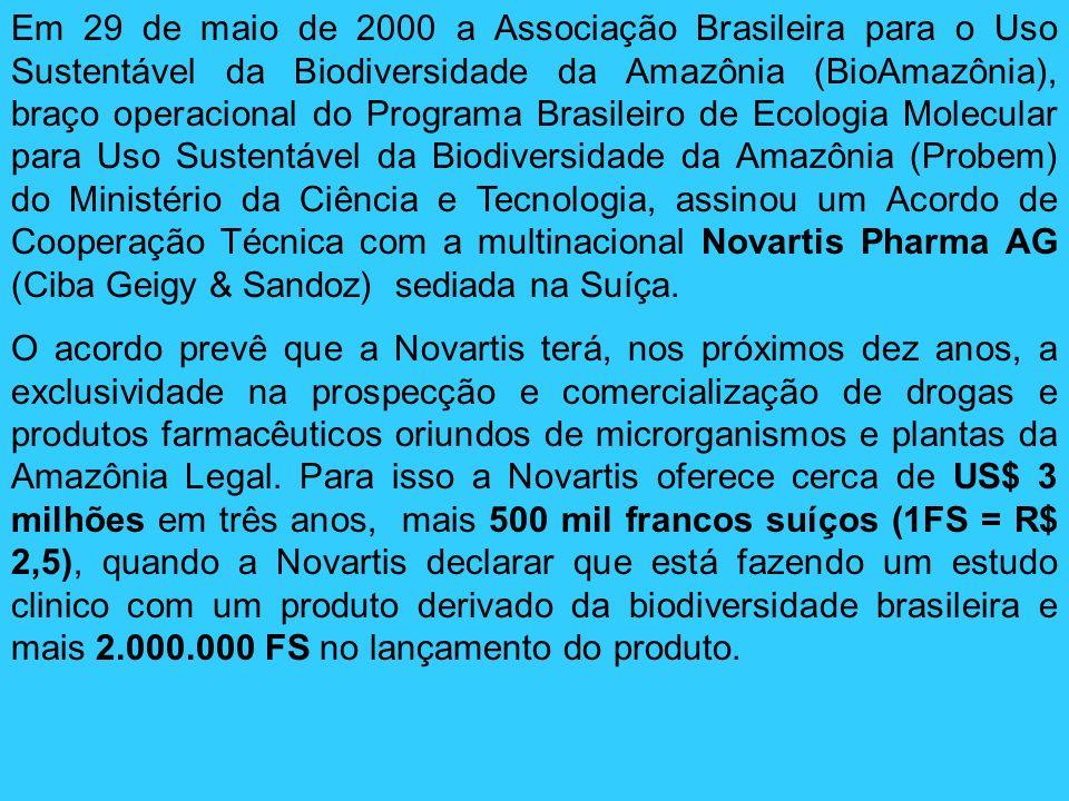 Em 29 de maio de 2000 a Associação Brasileira para o Uso Sustentável da Biodiversidade da Amazônia (BioAmazônia), braço operacional do Programa Brasileiro de Ecologia Molecular para Uso Sustentável da Biodiversidade da Amazônia (Probem) do Ministério da Ciência e Tecnologia, assinou um Acordo de Cooperação Técnica com a multinacional Novartis Pharma AG (Ciba Geigy & Sandoz) sediada na Suíça.
