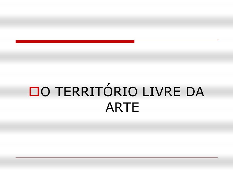 O TERRITÓRIO LIVRE DA ARTE