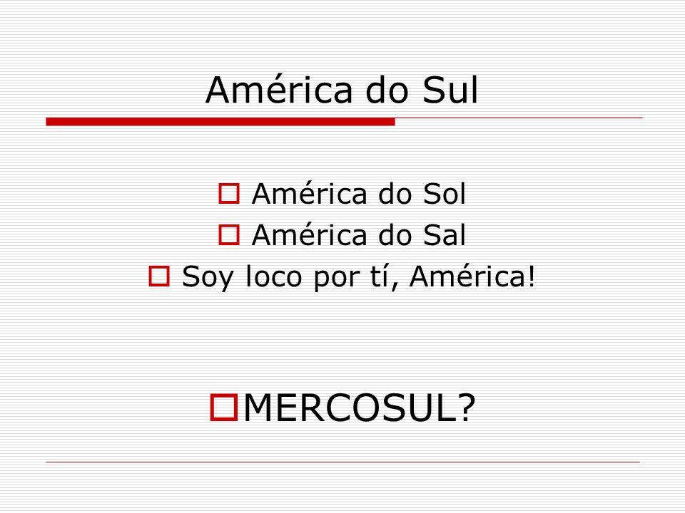 MERCOSUL América do Sul América do Sol América do Sal