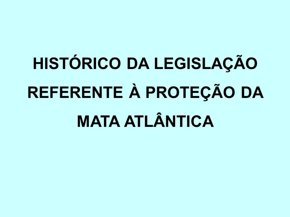 HISTÓRICO DA LEGISLAÇÃO REFERENTE À PROTEÇÃO DA MATA ATLÂNTICA