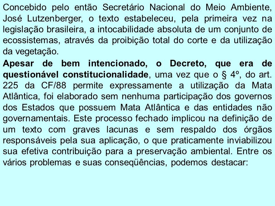 Concebido pelo então Secretário Nacional do Meio Ambiente, José Lutzenberger, o texto estabeleceu, pela primeira vez na legislação brasileira, a intocabilidade absoluta de um conjunto de ecossistemas, através da proibição total do corte e da utilização da vegetação.