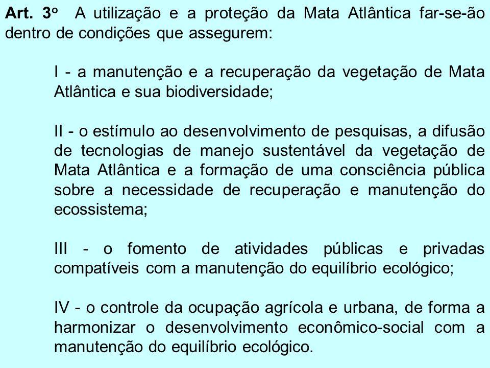 Art. 3o A utilização e a proteção da Mata Atlântica far-se-ão dentro de condições que assegurem: