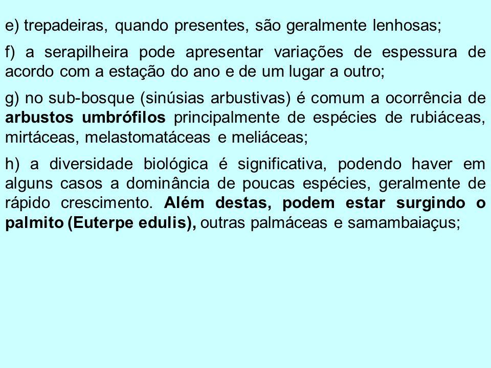 e) trepadeiras, quando presentes, são geralmente lenhosas;