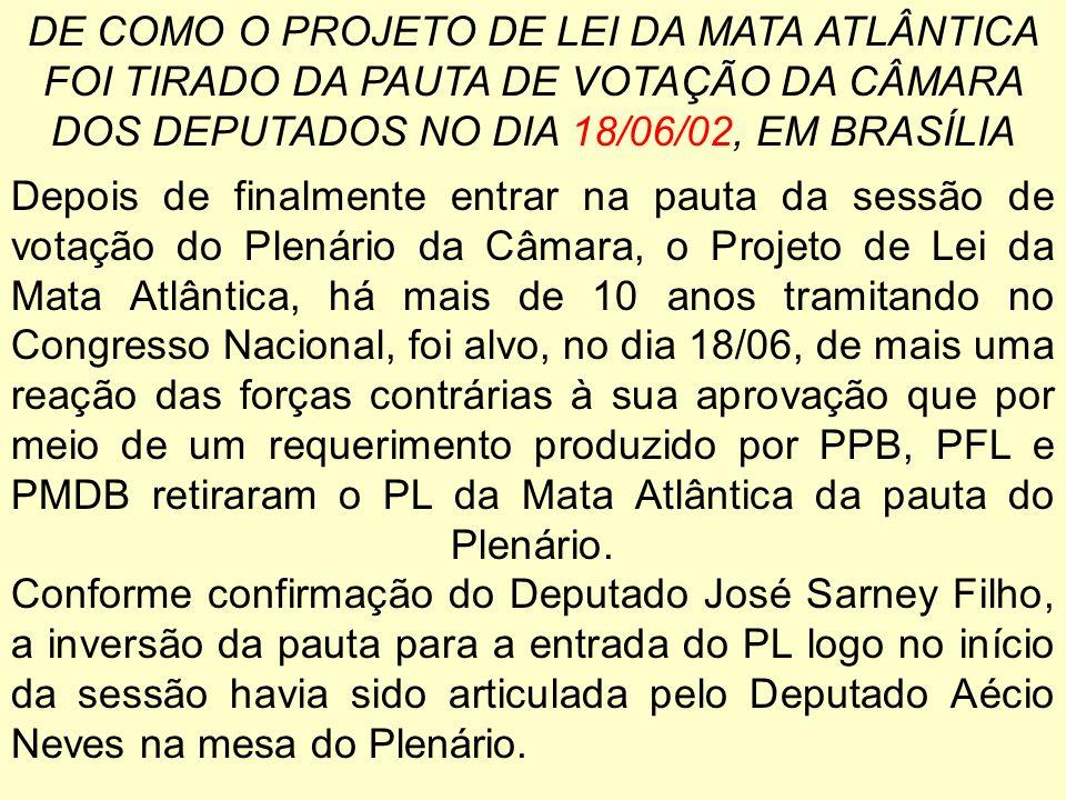 DE COMO O PROJETO DE LEI DA MATA ATLÂNTICA FOI TIRADO DA PAUTA DE VOTAÇÃO DA CÂMARA DOS DEPUTADOS NO DIA 18/06/02, EM BRASÍLIA