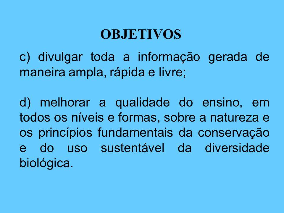 OBJETIVOS c) divulgar toda a informação gerada de maneira ampla, rápida e livre;