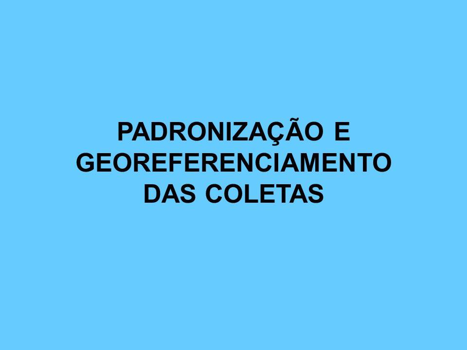 PADRONIZAÇÃO E GEOREFERENCIAMENTO DAS COLETAS