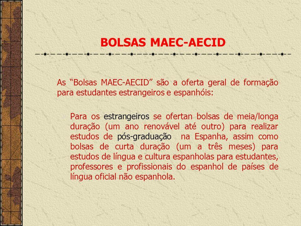 BOLSAS MAEC-AECID As Bolsas MAEC-AECID são a oferta geral de formação para estudantes estrangeiros e espanhóis: