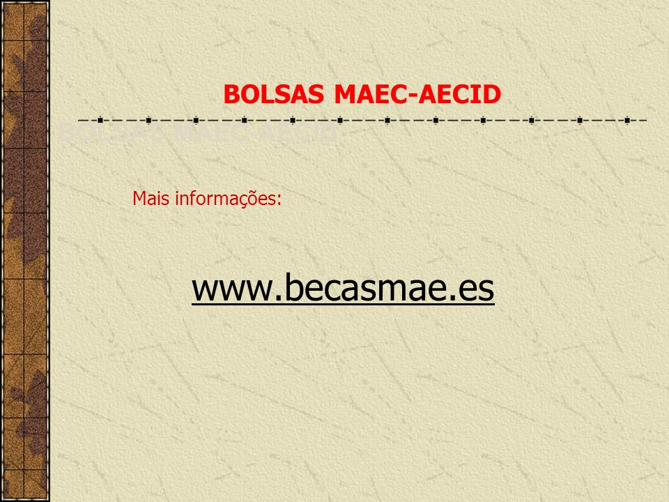 BOLSAS MAEC-AECID BOLSAS MAEC-AECID Mais informações: www.becasmae.es