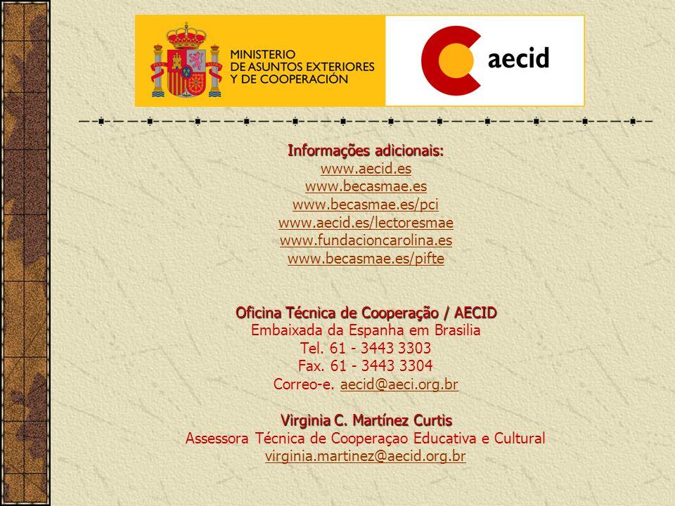 Informações adicionais: www.aecid.es www.becasmae.es