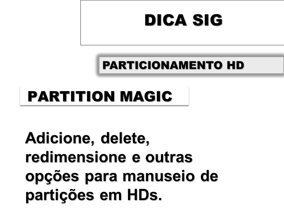 DICA SIG PARTICIONAMENTO HD. PARTITION MAGIC.