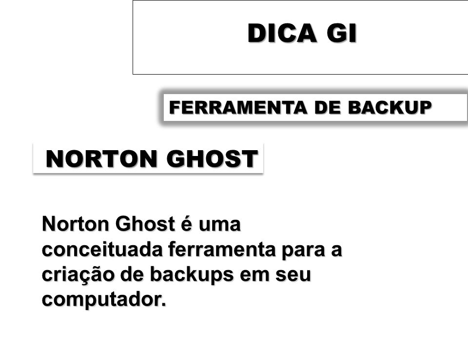 DICA GIFERRAMENTA DE BACKUP.NORTON GHOST.