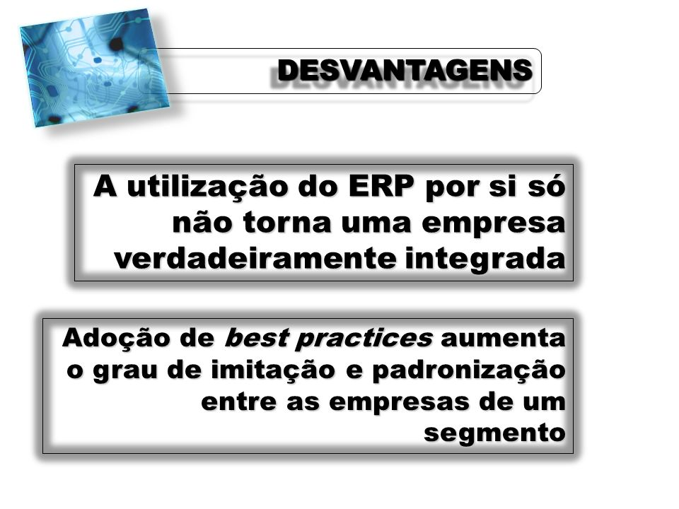 FCETM - Uberaba Prof. Alex Sandro. DESVANTAGENS. A utilização do ERP por si só não torna uma empresa verdadeiramente integrada.