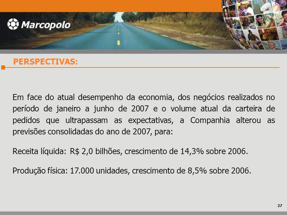Receita líquida: R$ 2,0 bilhões, crescimento de 14,3% sobre 2006.