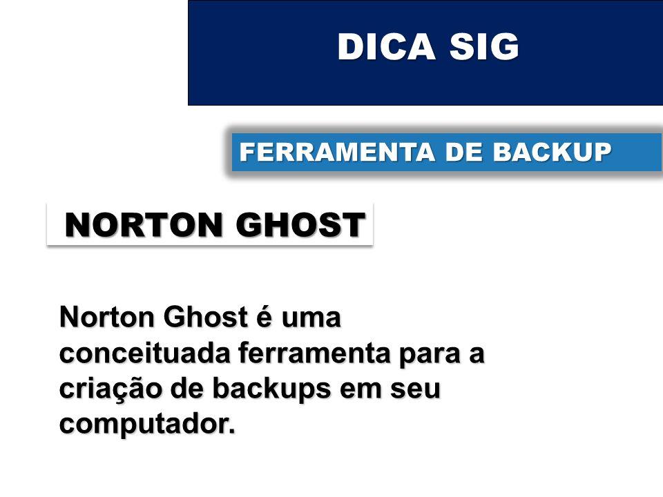 DICA SIG FERRAMENTA DE BACKUP. NORTON GHOST.