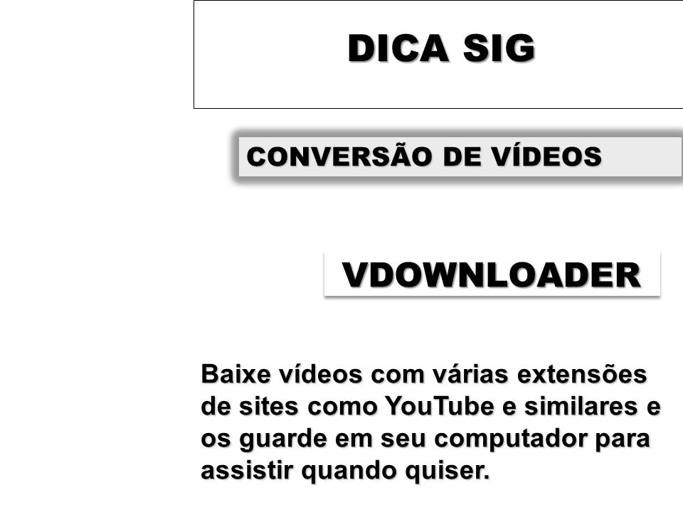 DICA SIG VDOWNLOADER CONVERSÃO DE VÍDEOS