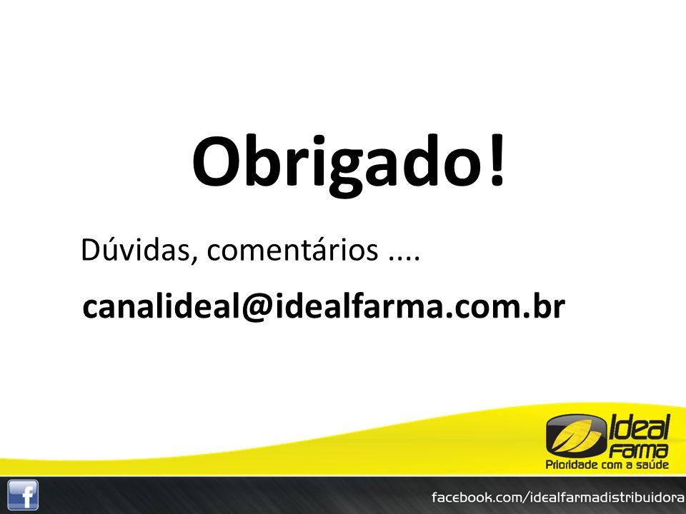 Obrigado! Dúvidas, comentários .... canalideal@idealfarma.com.br