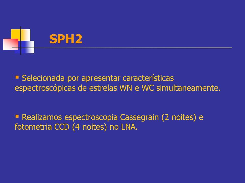 SPH2 Selecionada por apresentar características espectroscópicas de estrelas WN e WC simultaneamente.