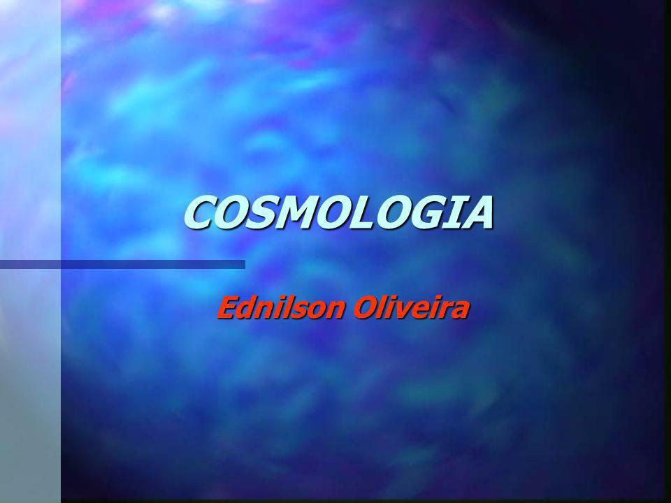 COSMOLOGIA Ednilson Oliveira