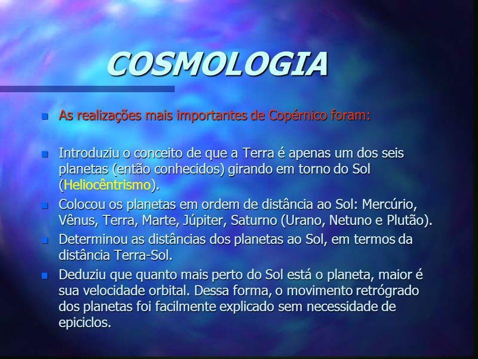 COSMOLOGIA As realizações mais importantes de Copérnico foram: