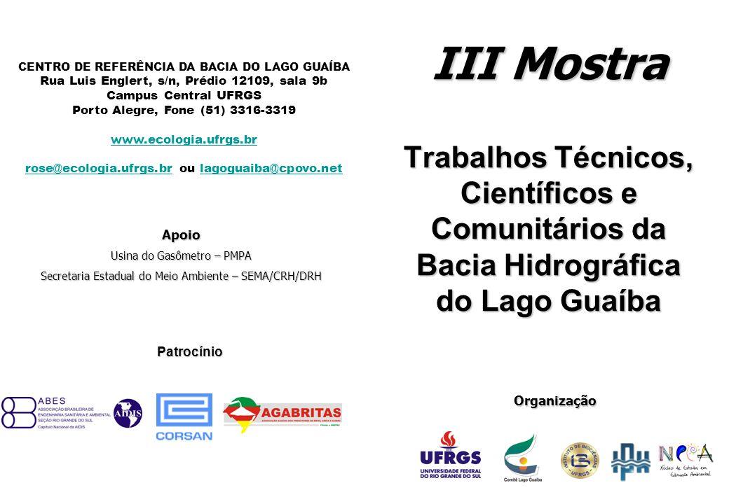 III Mostra Trabalhos Técnicos, Científicos e Comunitários da Bacia Hidrográfica do Lago Guaíba. CENTRO DE REFERÊNCIA DA BACIA DO LAGO GUAÍBA.